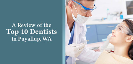 Best Dentists in Puyallup Reviewed